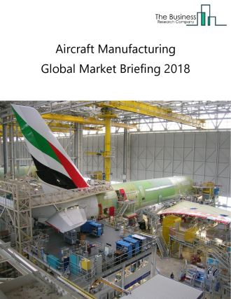 Aircraft Manufacturing Global Market Briefing 2018