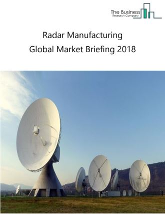 Radar Manufacturing Global Market Briefing 2018