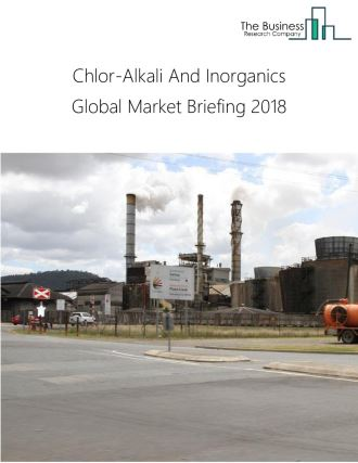 Chlor-Alkali And Inorganics Global Market Briefing 2018
