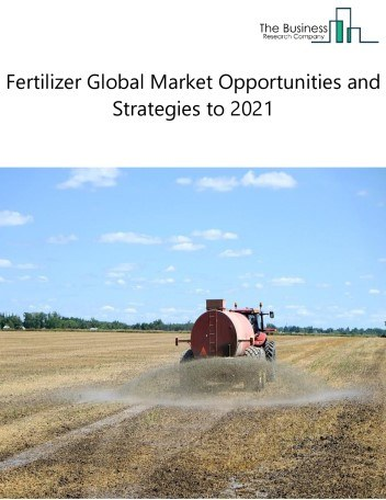 Fertilizer Global Market Opportunities and Strategies to 2021