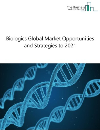 Biologics Market By Types (Monoclonal Antibodies, Therapeutic Proteins And Vaccines), By Trends, By Regions and By Key Players - Global Forecast To 2021