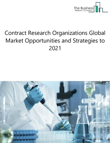Contract Research Organizations Global Market Opportunities And Strategies To 2021