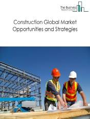 Construction Market - By Type (Building Construction, Heavy And Civil Engineering Construction, Specialty Trade Contractors, And Land Planning And Development), By End-User Sector (Public, Private), And By Region, Opportunities And Strategies – Global Forecast To 2030