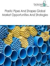 Plastic Pipes And Shapes Market - By Type (Plastic Pipe And Pipe Fitting Manufacturing, And Unlaminated Plastic Profile Shape Manufacturing), Market Share, Driver, Restraint, Opportunities And Strategies – Global Forecast To 2022