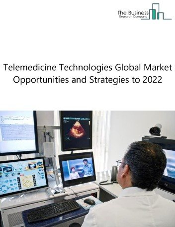 Telemedicine Technologies Market - By Type (Tele-Home & Tele-Hospital), By Applications (Tele-Radiology, Tele-Consultation, Tele-Monitoring And Tele-Surgery), And By Region, Opportunities And Strategies – Global Forecast To 2022