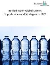Bottled Water Market By Product (Sparkling, Still, Flovoured and Spring), By Packaging (Plastic, Glass, Can, Drum and Others), By Companies and By Regions – Global Market Size and Forecast to 2021