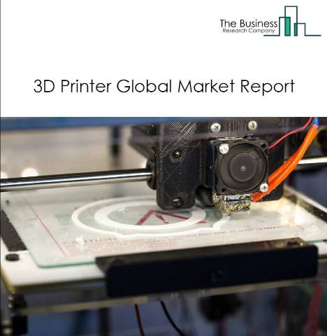 3D Printer Manufacturing Market Global Report 2020-30: Covid 19 Growth and Change