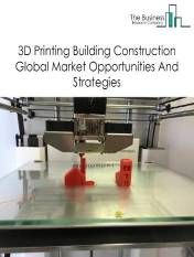 3D Printing Building Construction Market Global Report 2020-30: Covid 19 Growth and Change