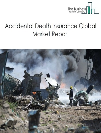 Accidental Death Insurance Global Market Report 2020