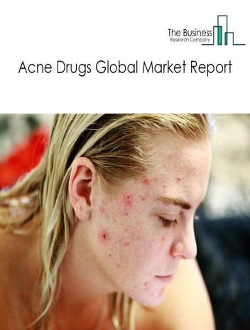 Acne Drugs Global Market Report 2020-30: Covid 19 Impact and Recovery