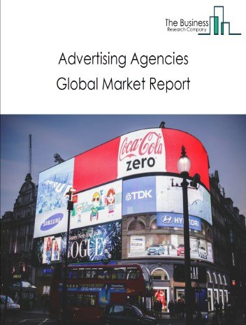Advertising Agencies Global Market Report 2020-30: COVID 19 Growth And Change