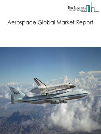 Aerospace Global Market Report 2020-30: Covid 19 Impact and Recovery