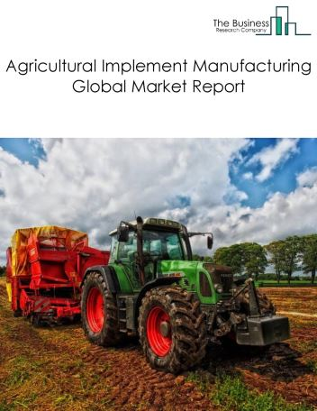 Agricultural Implement Manufacturing Global Market Report 2020
