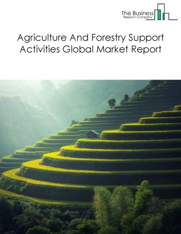 Agriculture And Forestry Support Activities Global Market Report 2018