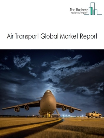 Air Transport Global Market Report 2021: COVID-19 Impact and Recovery to 2030