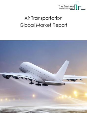 Air Transportation Global Market Report 2019