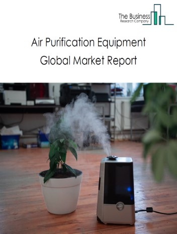 Air Purification Equipment Global Market Report 2021: COVID 19 Impact and Recovery to 2030