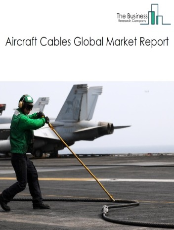Aircraft Cables Global Market Report 2020-30: Covid 19 Impact and Recovery