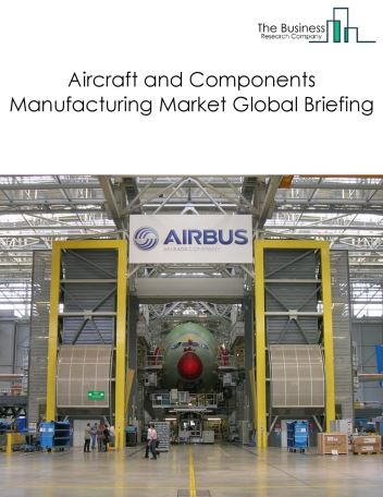 Aircraft and Components Manufacturing Market Global Briefing 2018