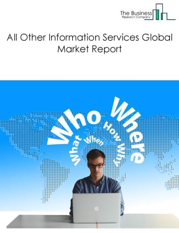 All Other Information Services Global Market Report 2018