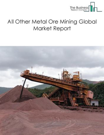 All Other Metal Ore Mining Global Market Report 2018