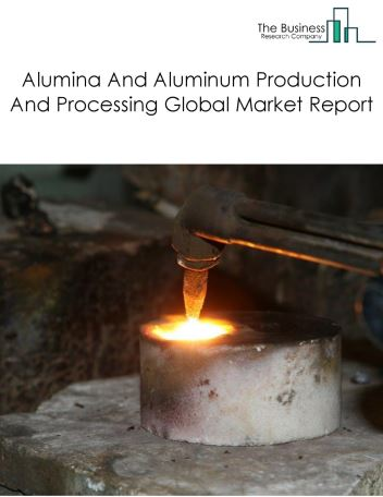 Alumina And Aluminum Production And Processing Global Market Report 2019