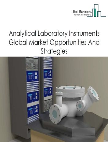 Global Analytical Laboratory Instruments Market - By Type (Elemental Analysis, Separational Analysis, Molecular Analysis, Others), By End-User (Hospitals, Diagnostic Laboratories, Pharmaceutical, Biotechnology, Others), And By Region, Opportunities And Strategies - Global Forecast To 2030