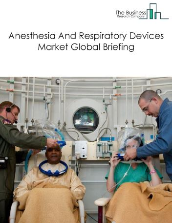 Anesthesia And Respiratory Devices Market Global Briefing 2018