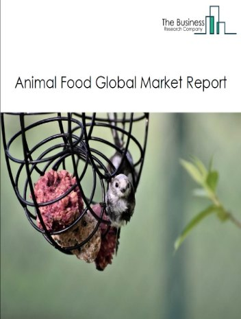 Animal Food Global Market Report 2021: COVID-19 Impact and Recovery to 2030