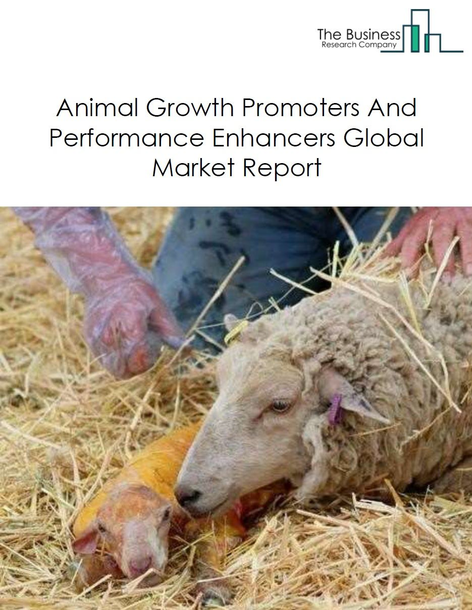 Animal Growth Promoters and Performance Enhancers Global Market Report 2020-30: COVID 19 Growth and Change
