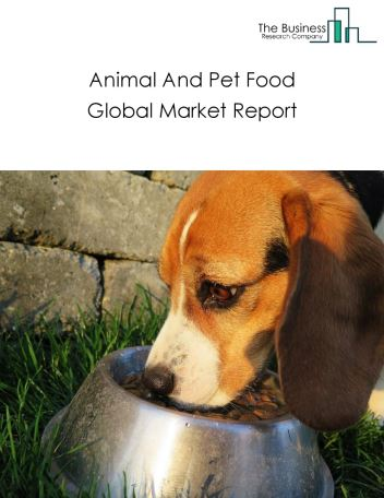 Animal And Pet Food Global Market Report 2021: COVID-19 Impact and Recovery to 2030