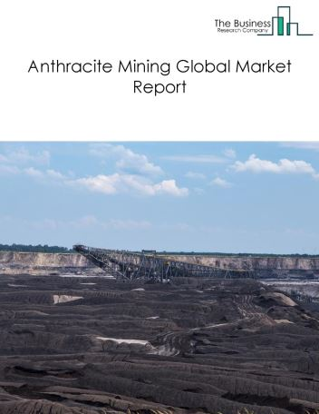 Anthracite Mining Global Market Report 2018