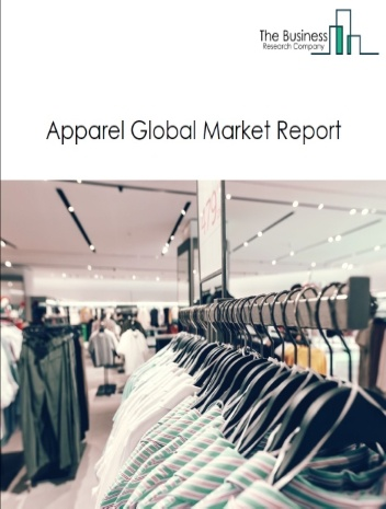 Apparel Global Market Report 2021: COVID-19 Impact and Recovery to 2030
