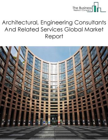 Architectural, Engineering Consultants And Related Services Global Market Report 2021: COVID-19 Impact and Recovery to 2030