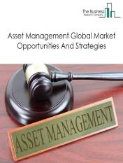 Asset Management Market - By Type Of Asset Class (Equity, Fixed Income, Alternative Assets And Others), By Type Service Element (Asset Services, Custody Services), By Type Client (Mass Affulent, Hnwi, Pension Funds, Insurance Companies, Sovereign Wealth Funds (Swf)), And By Region, Opportunities And Strategies – Global Forecast To 2030