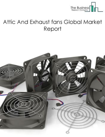 Attic And Exhaust fans Global Market Report 2021: COVID 19 Impact and Recovery to 2030