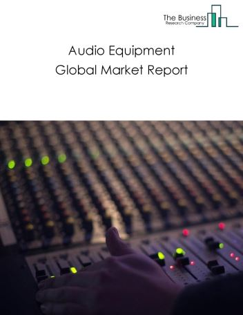Audio Equipment Global Market Report 2020