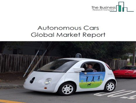 Autonomous Cars Global Market Report 2021: COVID 19 Growth And Change to 2030