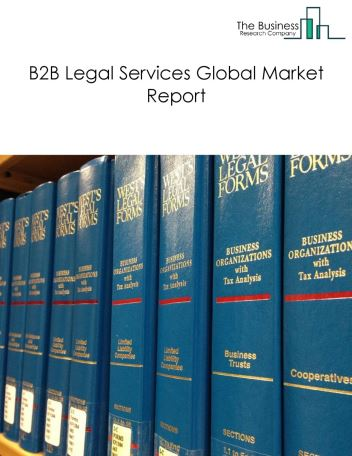 B2B Legal Services Global Market Report 2021: COVID 19 Impact and Recovery to 2030