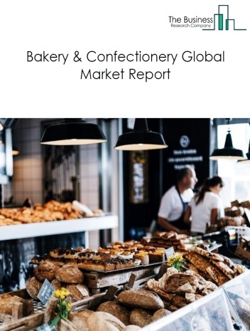 Bakery & Confectionery Global Market Report 2019