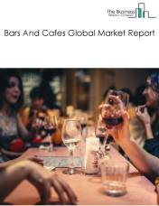 Bars And Cafes Global Market Report 2019