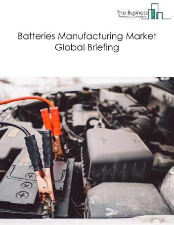 Batteries Manufacturing Market Global Briefing 2018