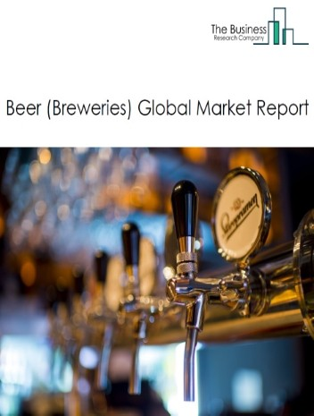 Beer (Breweries) Global Market Report 2020-30: Covid 19 Impact and Recovery