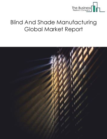 Blind And Shade Manufacturing Global Market Report 2018