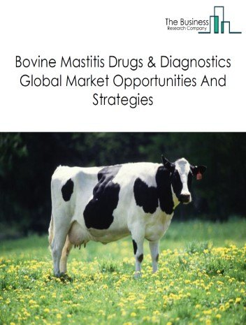 Bovine Mastitis Drugs And Diagnostics Market - By Product (Ntibiotics, Pain Relievers, Surgery, Vaccines), By Disease (Clinical Mastitis, Sub-clinical Mastitis), By Type (CMT Kits, PCR Testing, On-Farm Diagnostic Kits, Others), By End-User (Hospitals And Clinics, Veterinary Centers, Others) And By Region, Opportunities And Strategies - Global Forecast To 2030