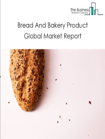 Bread And Bakery Product Global Market Report 2020-30: Covid 19 Impact and Recovery