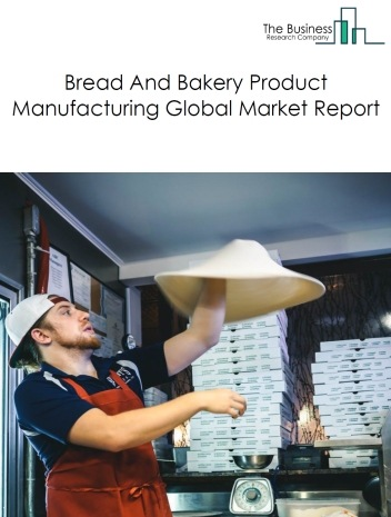 Bread And Bakery Product Manufacturing Global Market Report 2019
