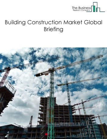 Buildings Construction Market Global Briefing 2018