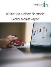 Business-to-Business Electronic Global Market Report 2021: COVID 19 Impact and Recovery to 2030