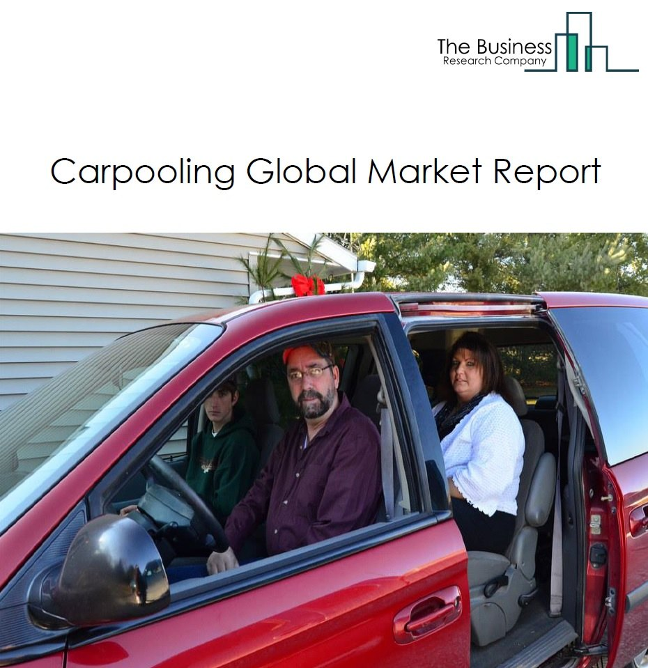Car Pooling Global Market Report 2021: COVID 19 Growth And Change to 2030